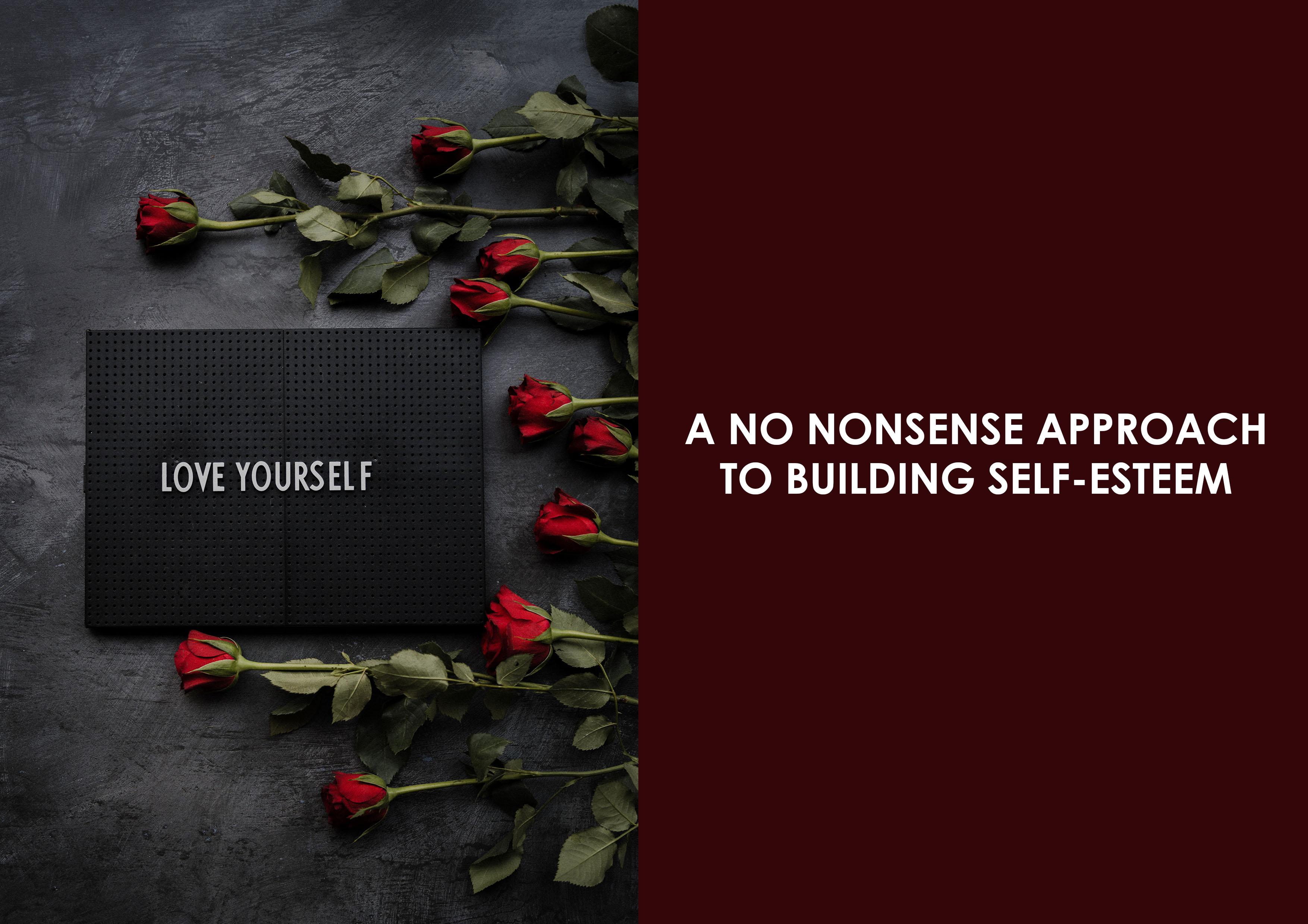 A No Nonsense Approach to Building Self-Esteem
